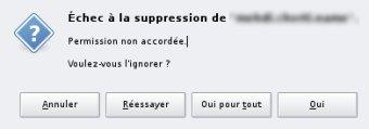 XFCE 4 Message : échec à la supression de '...', permission non accordée. Voulez-vous l'ignorer ?